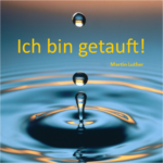 Martin Luther - Ich bin getauft -